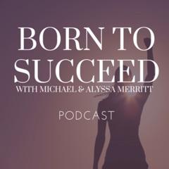 """BORN TO SUCCEED"" with Michael & Alyssa Merritt"