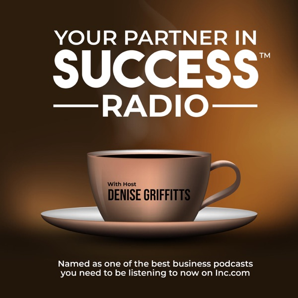Denise Griffitts - Your Partner In Success™ Radio!