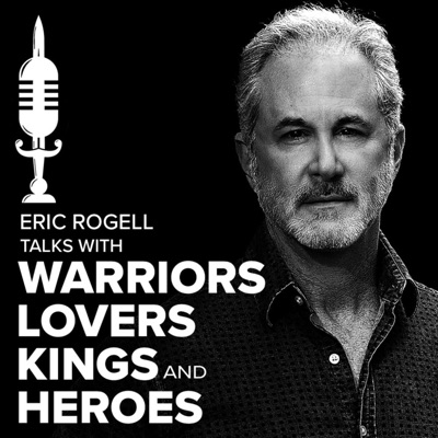 Eric Rogell Talks with Warriors, Lovers, Kings, and Heroes