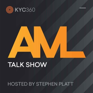 AML Talk Show brought to you by KYC360.com, with host Stephen Platt
