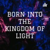 BORN INTO THE KINGDOM OF LIGHT artwork