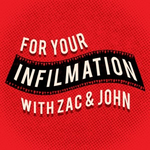 For Your Infilmation with Zac and John