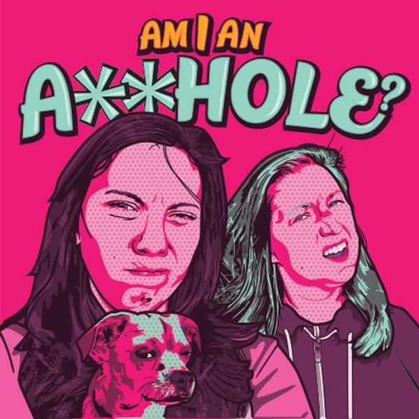 Am I An A-hole?