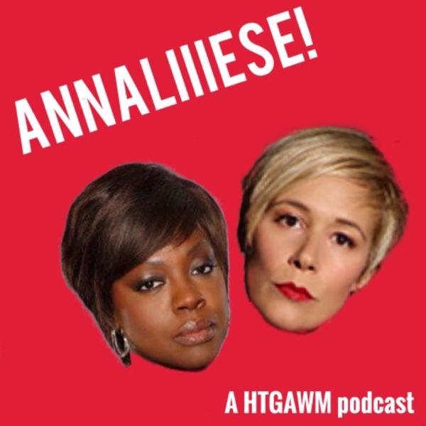 Annaliiiese! - A HTGAWM Podcast