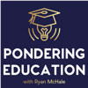 The Pondering Education Podcast - Ryan McHale