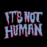 It's Not Human! podcast