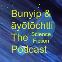 Bunyip & ayotochtli podcast
