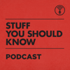 Stuff You Should Know - iHeartRadio & HowStuffWorks