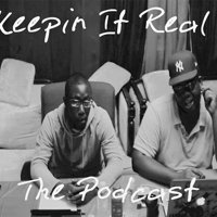 Keepin It Real The Podcast podcast