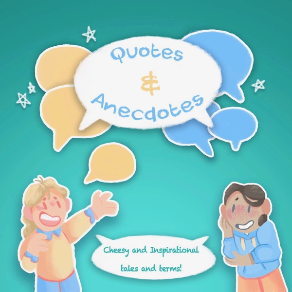 Quotes and Anecdotes