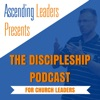 Ascending Leaders Presents: The Discipleship Podcast for Church Leaders artwork