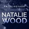 Fatal Voyage: The Mysterious Death of Natalie Wood - American Media Inc & Treefort.Media