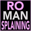 RO-MANSPLAINING artwork