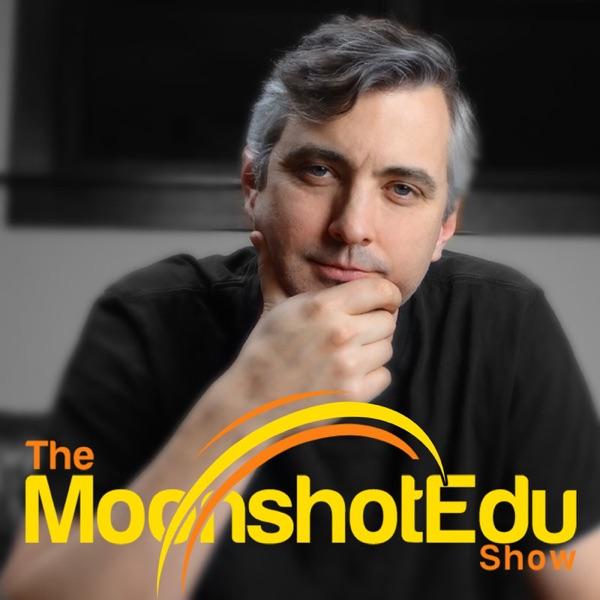 The MoonshotEdu Show