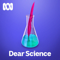 Dear Science - ABC RN