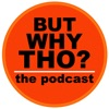 But Why Tho? the podcast artwork