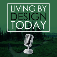 Living By Design Today podcast