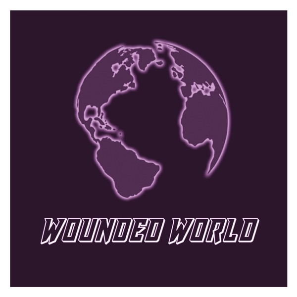 Wounded World Podcast
