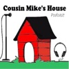 Cousin Mike's House Podcast artwork