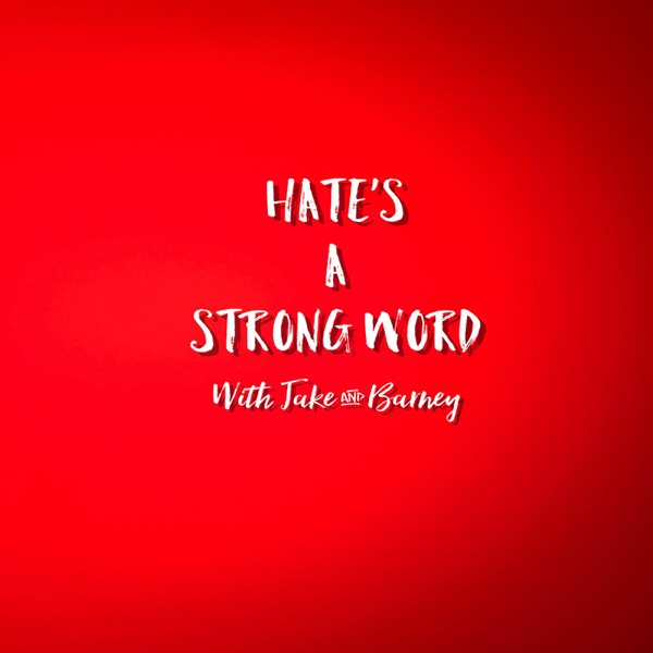 Hate's A Strong Word