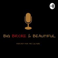 BIG BROKE & BEAUTIFUL podcast