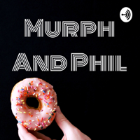 Murph And Phil podcast