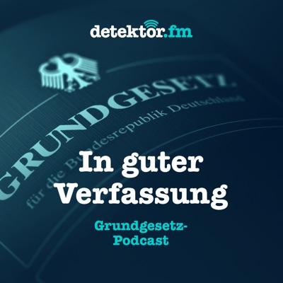 In guter Verfassung – Der Grundgesetz-Podcast:detektor.fm