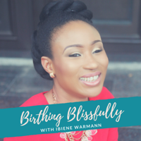Birthing Blissfully with Ibiene Warmann podcast