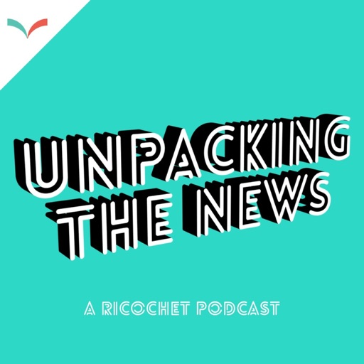 Cover image of Ricochet's Unpacking the News