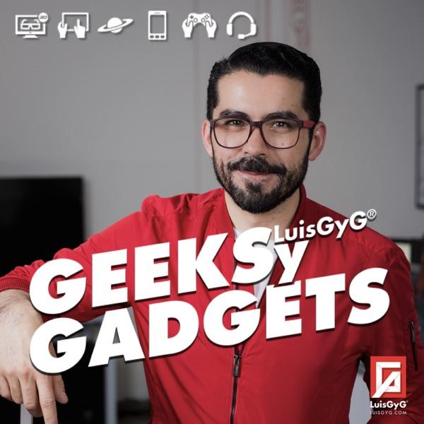 Geeks y Gadgets con LuisGyG