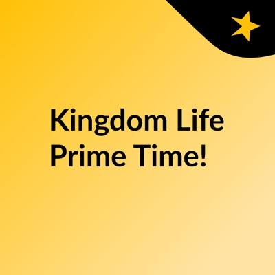 Kingdom Life Prime Time!