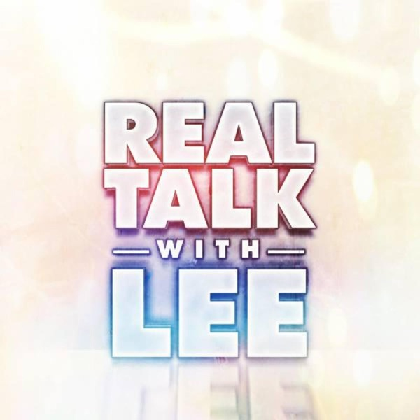 Real Talk With Lee
