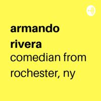 armando rivera comedian from rochester, ny podcast