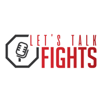 Let's Talk Fights Podcast podcast
