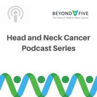 Beyond Five - The Face of Head and Neck Cancer podcast