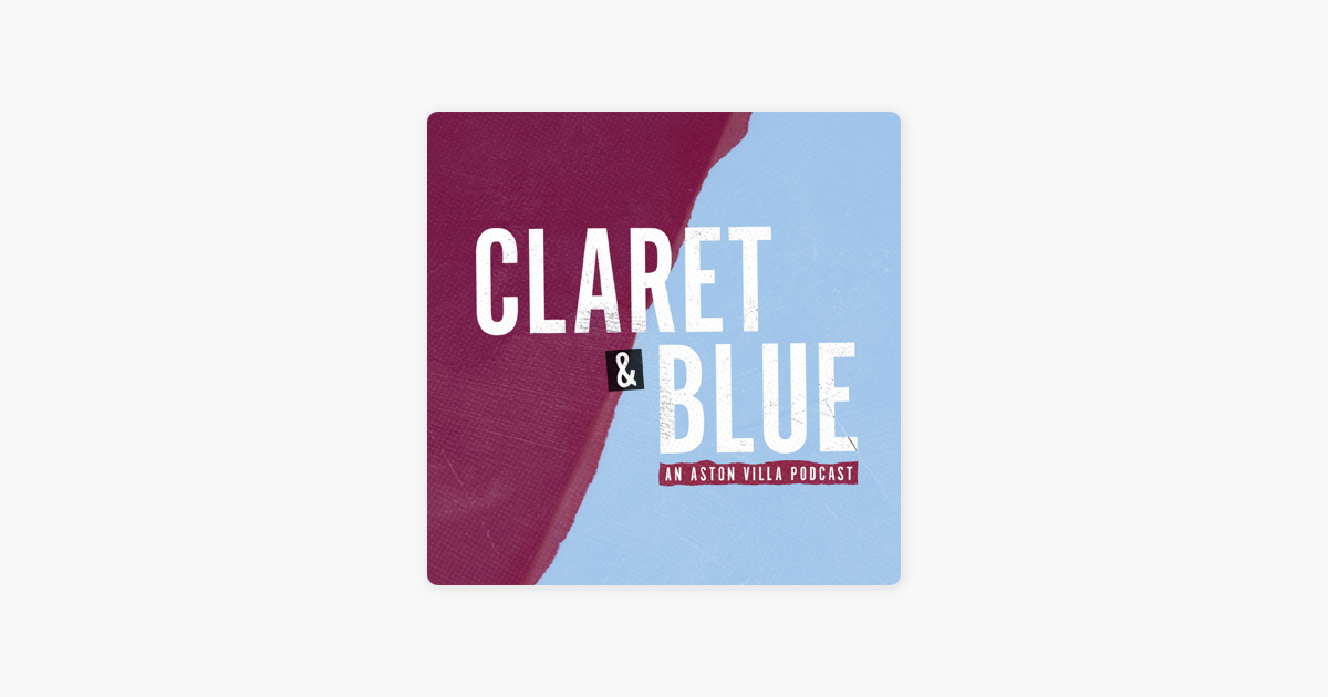 Claret And Banter >> Claret Blue An Aston Villa Podcast On Apple Podcasts