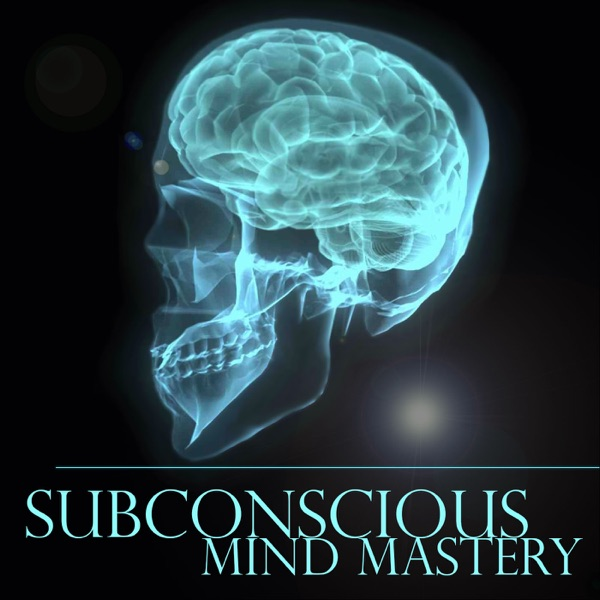 Subconscious Mind Mastery Podcast