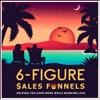 6-Figure Sales Funnels Marketing Podcast artwork