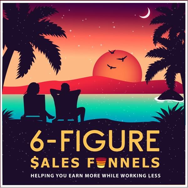 6-Figure Sales Funnels Marketing Podcast