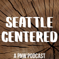Seattle Centered - a PNW Podcast podcast