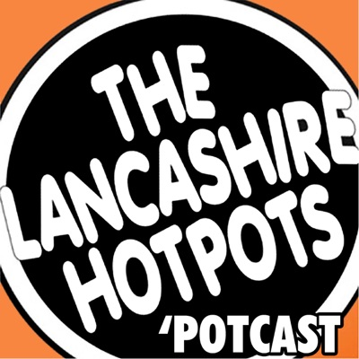 The Lancashire Hotpots March 2017 Potcast