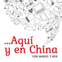 Aquí y en China podcast