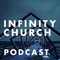Infinity Church Podcast podcast