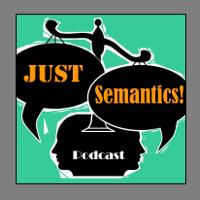 Just Semantics podcast