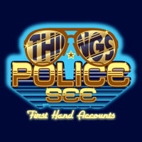 Things Police See: First Hand Accounts podcast