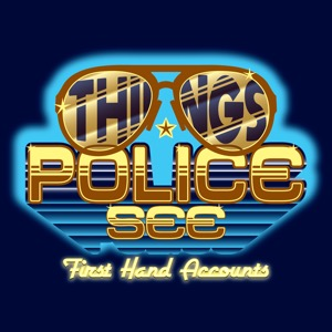 Things Police See: First Hand Accounts