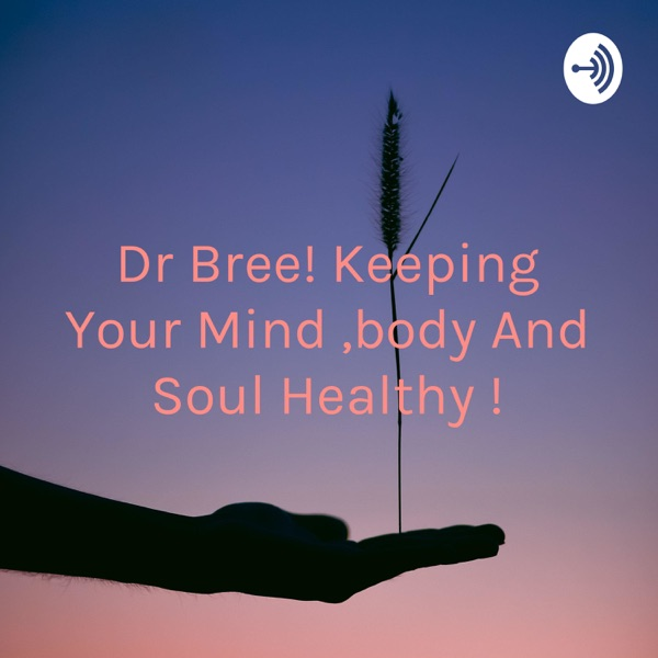 Dr Bree! Keeping Your Mind ,body And Soul Healthy !