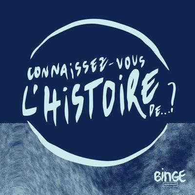 Connaissez-vous l'histoire de...?:Binge Audio