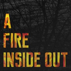 A Fire Inside Out
