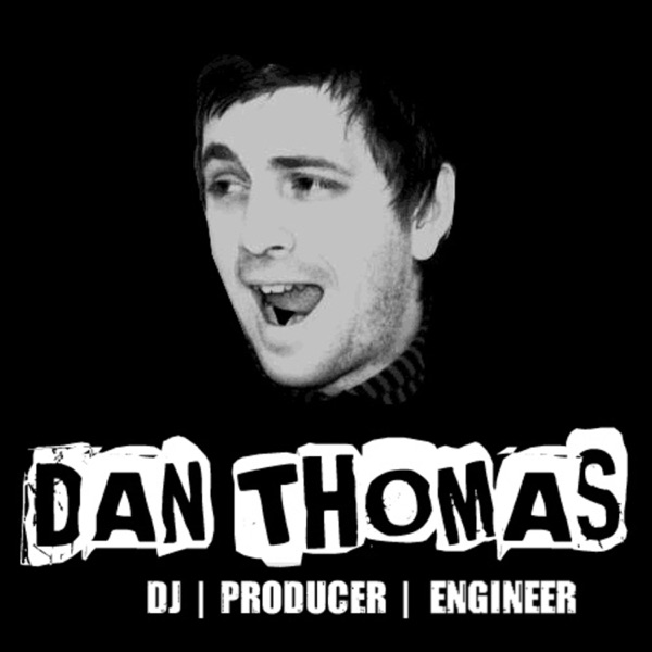 Dan Thomas - DJ, Producer, Engineer